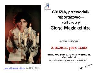 GRUZJA, przewodnik reportażowo – kulturowy Giorgi Maglakelidze