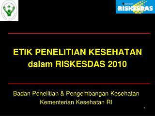 ETIK PENELITIAN KESEHATAN  dalam RISKESDAS 2010