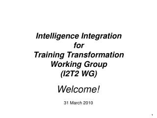 Intelligence Integration for Training Transformation Working Group (I2T2 WG)
