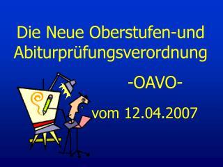 Die Neue Oberstufen-und Abiturpr�fungsverordnung                   -OAVO-  vom 12.04.2007