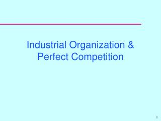 Industrial Organization & Perfect Competition