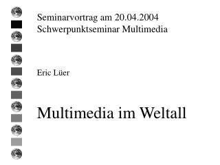 Seminarvortrag am 20.04.2004 Schwerpunktseminar Multimedia