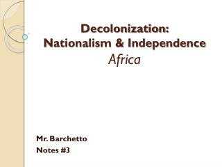 Decolonization: Nationalism  & Independence Africa