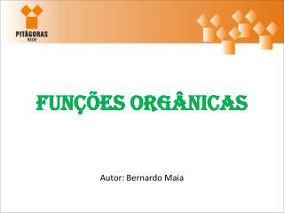 Funções Orgânicas Autor: Bernardo Maia