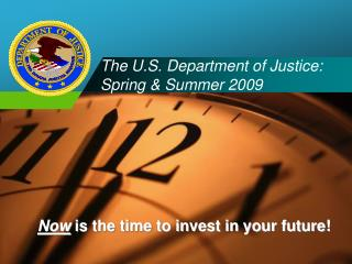 The U.S. Department of Justice:  Spring & Summer 2009