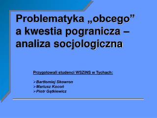 """Problematyka """"obcego""""  a kwestia pogranicza – analiza socjologiczna"""