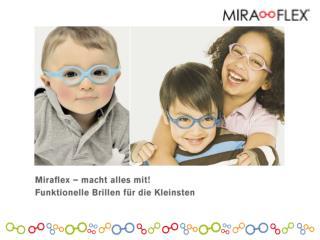 Warum  Miraflex ? Anatomisch perfektioniert  für Babys und Kinder ab ca. 3 Monaten
