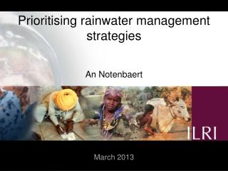 Prioritising  rainwater management  strategies An Notenbaert March 2013