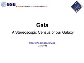 G aia A Stereoscopic Census of our Galaxy rssd.esat/Gaia May  2008