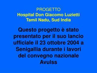 PROGETTO Hospital Don Giacomo Luzietti  Tamil Nadu, Sud India