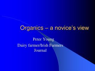 Organics – a novice's view