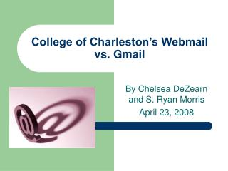 College of Charleston s Webmail vs. Gmail