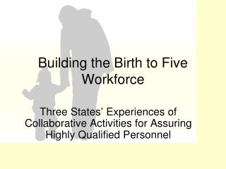Building the Birth to Five Workforce