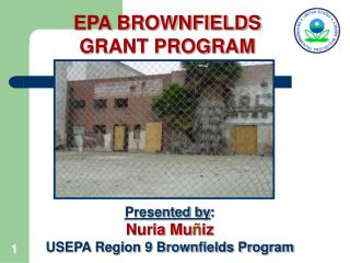 Presented by :  Nuria Mu ñ iz USEPA Region 9 Brownfields Program