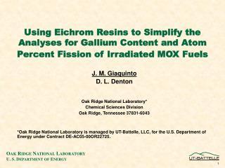 J. M. Giaquinto D. L. Denton Oak Ridge National Laboratory* Chemical Sciences Division