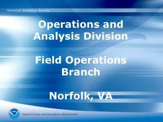Operations and  Analysis Division Field Operations Branch Norfolk, VA