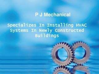 P J Mechanical Specializes In Installing HVAC Systems In New