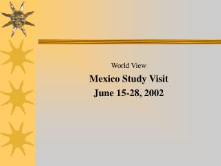 World View Mexico Study Visit June 15-28, 2002
