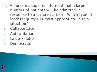 1.  A nurse manager is informed that a large number of patients will be admitted in response to a terrorist attack.  Whi