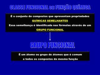CLASSE FUNCIONAL ou FUNÇÃO QUÍMICA