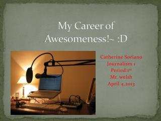 My Career of Awesomeness!~ :D