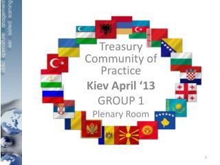 Treasury  Community of Practice Kiev April '13 GROUP 1 Plenary Room