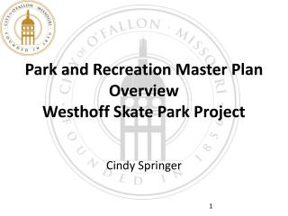 Park and Recreation Master Plan Overview Westhoff Skate Park Project