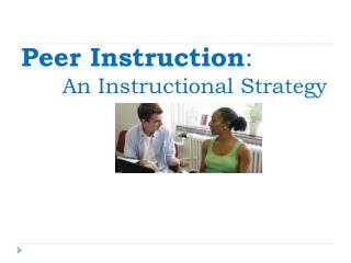 Peer Instruction :        An Instructional Strategy