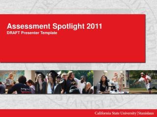 Assessment Spotlight 2011 DRAFT Presenter Template