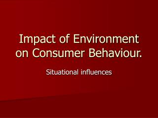 Impact of Environment on Consumer Behaviour.
