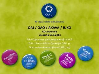 OAJ / OAO / AKAVA / JUKO AO-akatemia  Valopiha 12.3.2014