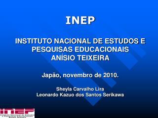 Autarquia especializada em  avaliações  e  estatísticas  da educação brasileira.