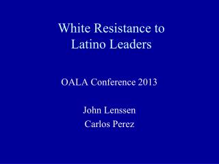 White Resistance to  Latino Leaders