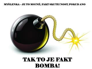 TAK TO JE FAKT BOMBA!