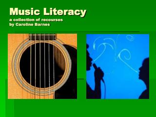 Music Literacy a collection of recourses by Caroline Barnes