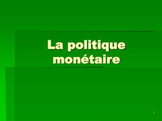 La politique monétaire