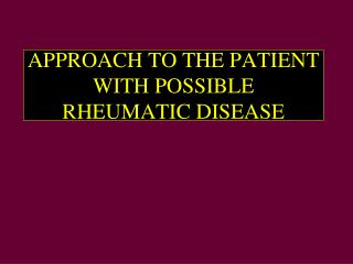 APPROACH TO THE PATIENT WITH POSSIBLE RHEUMATIC DISEASE