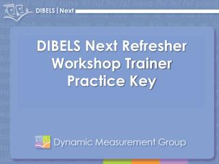 DIBELS Next Refresher Workshop Trainer  Practice Key