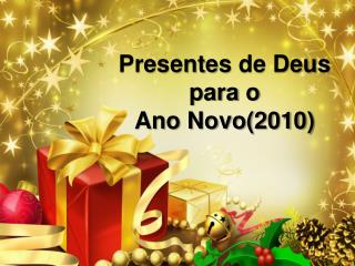 Presentes  de Deus  para  o  Ano Novo(2010)