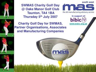 SWMAS Charity Golf Day @ Oake Manor Golf Club  Taunton, TA4 1BA Thursday 5 th  July 2007