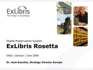 Digital Preservation System ExLibris Rosetta