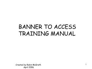 BANNER TO ACCESS  TRAINING MANUAL