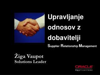 Upravljanje odnosov z dobavitelji S upplier R elationship M anagement