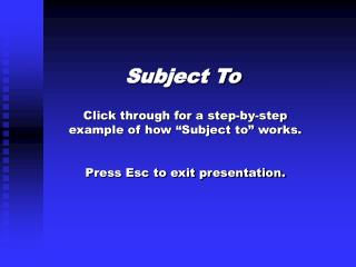 Click through for a step-by-step example of how  Subject to  works.  Press Esc to exit presentation.