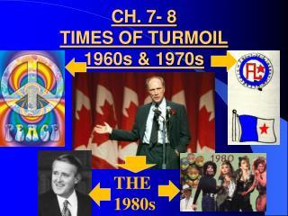 CH. 7- 8 TIMES OF TURMOIL 1960s & 1970s