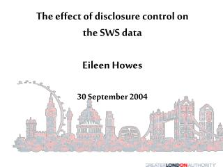 The effect of disclosure control on the SWS data Eileen Howes 30 September 2004