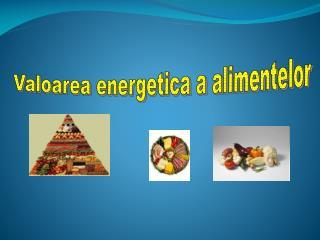 Valoarea energetica a alimentelor