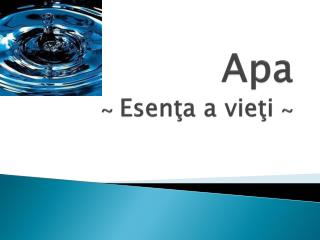 Apa ~  Esenţa  a  vieţi ~