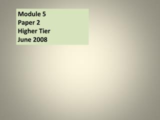 Module 5 Paper 2 Higher Tier June 2008