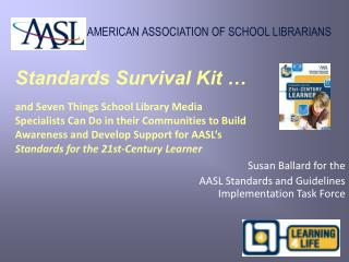 Standards Survival Kit    and Seven Things School Library Media Specialists Can Do in their Communities to Build Awarene
